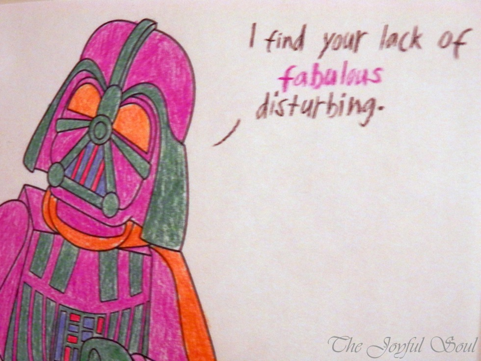 """I find your lack of fabulous disturbing."""
